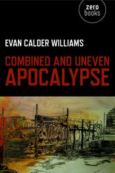 Combined and Uneven Apocalypse by Evan Calder Williams