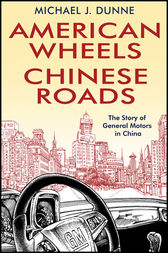 American Wheels, Chinese Roads by Michael J. Dunne