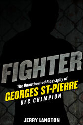 Fighter: The Unauthorized Biography of Georges St-Pierre, UFC Champion by Jerry Langton