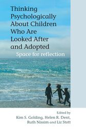 Thinking Psychologically About Children Who Are Looked After and Adopted by Kim S. Golding