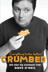 Everything Tastes Better Crumbed and other Big Statements