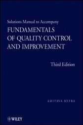 Solutions Manual to Accompany Fundamentals of Quality Control and Improvement, Solutions Manual by Amitava Mitra