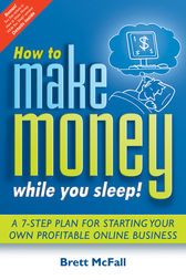 How to Make Money While you Sleep! by Brett McFall