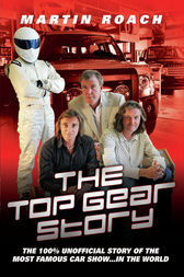 The Top Gear Story - The 100% Unofficial Story of the Most Famous Car Show… In The World by Martin Roach