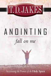 Anointing Fall on Me by T. D. Jakes