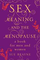 Sex, Meaning and the Menopause by Sue Brayne