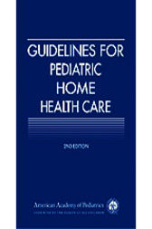 Guidelines for Pediatric Home Health Care by AAP Section on Home Health Care;  Russell C. Libby;  Sonia O. Imaizumi