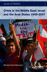 Access to History: Crisis in the Middle East: Israel and the Arab States 1945-2007 by Michael Scott-Baumann