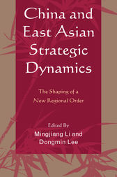 China and East Asian Strategic Dynamics by Mingjiang Li