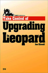 Take Control of Upgrading to Leopard by Joe Kissell