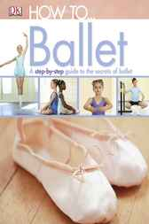 How to...Ballet by DK Publishing