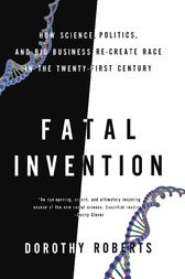 Fatal Invention by Dorothy Roberts