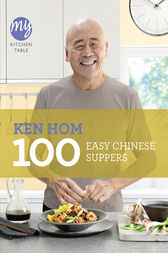 My Kitchen Table: 100 Easy Chinese Suppers by Ken Hom