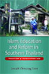 Islam, Education and Reform in Southern Thailand by Joseph Chinyong Liow