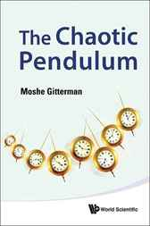 The Chaotic Pendulum by Moshe Gitterman