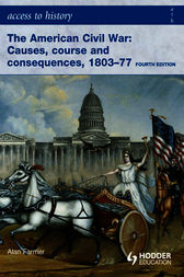 Access to History: The American Civil War: Causes, Courses and Consequences 1803-1877 4th ed