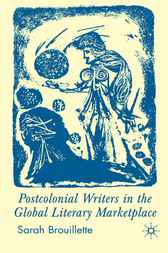 Postcolonial Writers in the Global Literary Marketplace by Sarah Brouillette