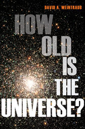 How Old Is the Universe? by David A. Weintraub