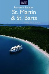 Romantic Escapes in St. Martin & St. Barts by Paris Permenter