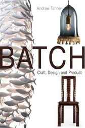 Batch; Craft, Design and Product by Andrew Tanner