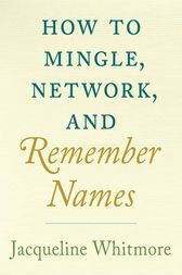 How to Mingle, Network, and Remember Names by Jacqueline Whitmore