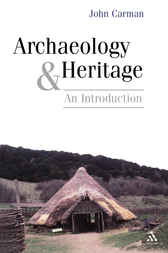 Archaeology and Heritage by John Carman