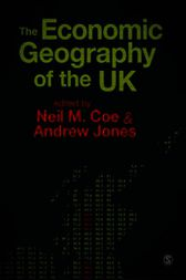 The Economic Geography of the UK by Neil Coe