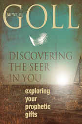 Discovering the Seer in You by James W. Goll