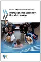 Reviews of National Policies for Education: Improving Lower Secondary Schools in Norway 2011 by OECD Publishing
