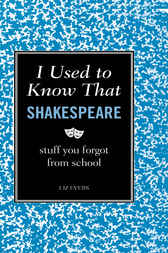 I Used to Know That: Shakespeare by Liz Evers