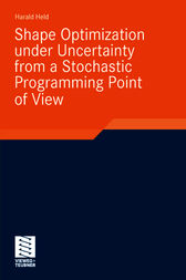 Shape Optimization under Uncertainty from a Stochastic Programming Point of View by Harald Held