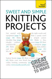 Sweet and Simple Knitting Projects: Teach Yourself by Sally Walton