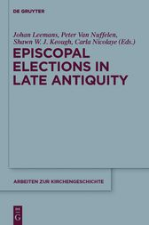 Episcopal Elections in Late Antiquity by Johan Leemans
