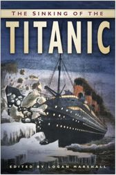 The Sinking of the Titanic by Logan Marshall