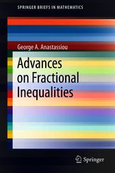 Advances on Fractional Inequalities by George A. Anastassiou