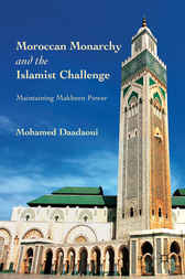 Moroccan Monarchy and the Islamist Challenge by Mohamed Daadaoui