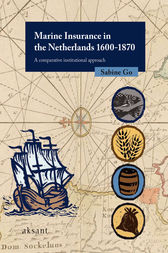 Marine Insurance in the Netherlands 1600-1870 by Sabine Go