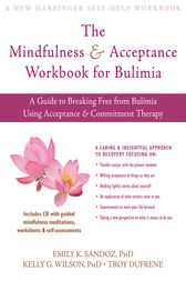 The Mindfulness and Acceptance Workbook for Bulimia by Emily K. Sandoz