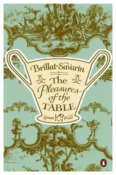 The Pleasures of the Table by Jean-Anthelme Brillat-Savarin
