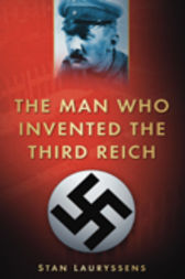 The Man Who Invented The Third Reich by Stan Lauryssens