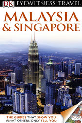 DK Eyewitness Travel Guide: Malaysia & Singapore by Ron Emmons