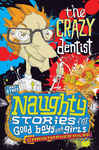 Naughty Stories: The Crazy Dentist and Other Naughty Stories for Good Boys and Girls