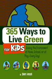 365 Ways to Live Green for Kids by Sheri Amsel