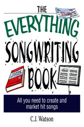 The Everything Songwriting Book by C. J. Watson