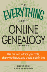 The Everything Guide to Online Genealogy by Kimberly Powell