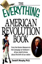 The Everything American Revolution Book by Daniel P Murphy