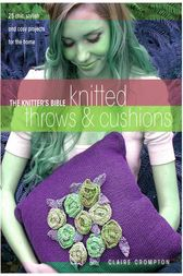The Knitter's Bible Knitted Throws & Cushions by Claire Crompton