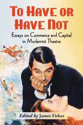To Have or Have Not: Essays on Commerce and Capital in Modernist Theatre
