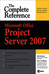 Microsoft® Office Project Server 2007: The Complete Reference by Dave Gochberg