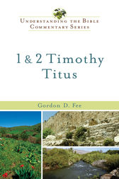 1 & 2 Timothy, Titus (Understanding the Bible Commentary Series) by Gordon D. Fee